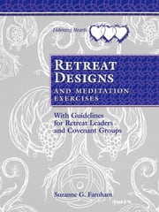Retreat Designs and Meditation Exercises - With Guidelines for Retreat Leaders and Covenant Groups ebook by Suzanne G. Farnham