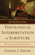 Introducing Theological Interpretation of Scripture ebook by Daniel J. Treier