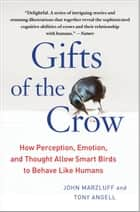 Gifts of the Crow ebook by John Marzluff, Ph.D.,Tony Angell