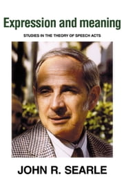 Expression and Meaning - Studies in the Theory of Speech Acts ebook by John R. Searle