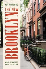 The New Brooklyn - What It Takes to Bring a City Back ebook by Kay S. Hymowitz