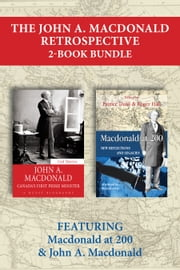 The John A. Macdonald Retrospective 2-Book Bundle - Macdonald at 200 / John A. Macdonald ebook by Patrice Dutil,Roger Hall,Ged Martin