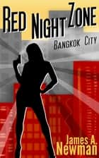 Red Night Zone - Bangkok City ebook by James A. Newman