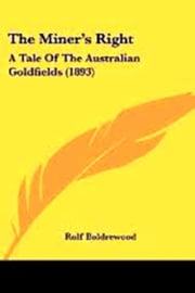 The Miner's Right, A Tale of the Australian Goldfields ebook by Rolf Boldrewood