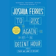 To Rise Again at a Decent Hour - A Novel audiobook by Joshua Ferris