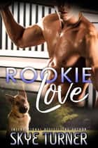 Rookie Love 電子書籍 by Skye Turner