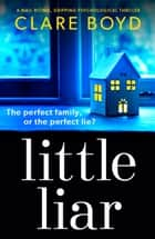 Little Liar - A nail-biting, gripping psychological thriller ekitaplar by Clare Boyd
