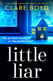 Little Liar - A nail-biting, gripping psychological thriller ebook by Clare Boyd