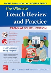 The Ultimate French Review and Practice, Premium Fourth Edition ebook by David M. Stillman, Ronni L. Gordon