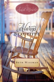 Always Beautiful - An Amish Miracle Novella ebook by Beth Wiseman, Ruth Reid, Mary Ellis