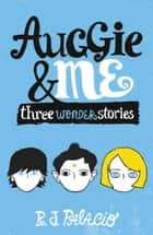 Auggie & Me: Three Wonder Stories eBook by R J Palacio