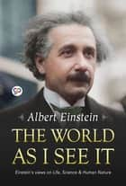 The World as I See It ebook by Albert Einstein, GP Editors