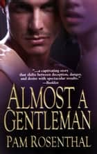 Almost A Gentleman ebook by Pam Rosenthal