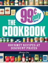 The 99 Cent Only Stores Cookbook - Gourmet Recipes at Discount Prices ebook by Christiane Jory