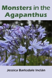 Monsters in the Agapanthus ebook by Jessica Barksdale Inclán