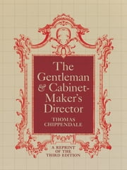 The Gentleman and Cabinet-Maker's Director ebook by Thomas Chippendale