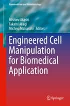 Engineered Cell Manipulation for Biomedical Application ebook by Misturu Akashi,Takami Akagi,Michiya Matsusaki
