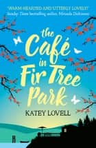 The Café in Fir Tree Park ebook by Katey Lovell