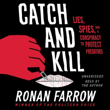 Catch and Kill - Lies, Spies, and a Conspiracy to Protect Predators audiobook by Ronan Farrow