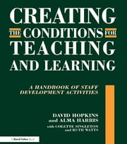 Creating the Conditions for Teaching and Learning - A Handbook of Staff Development Activities ebook by David Hopkins,Alma Harris