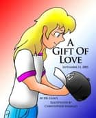 A Gift Of Love ebook by Dr. Claus