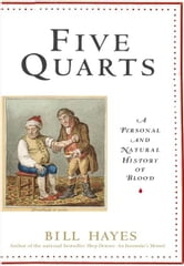 Five Quarts - A Personal and Natural History of Blood ebook by Bill Hayes