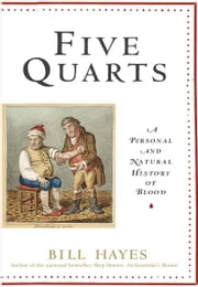 Five Quarts - A Personal and Natural History of Blood ebook by Bill B. Hayes