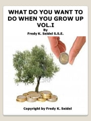What Do You want to Do When You Grow Up Vol I ebook by Fredy Seidel