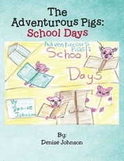 The Adventurous Pigs - School Days ebook by Denise Johnson