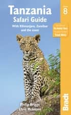 Tanzania Safari Guide: with Kilimanjaro, Zanzibar and the coast eBook by Philip Briggs