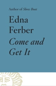Come and Get It ebook by Edna Ferber
