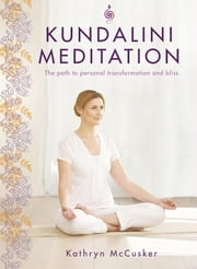 Kundalini Meditation - The Path to Personal Transformation and Bliss ebook by Kathryn McCusker