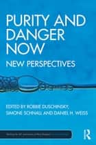 Purity and Danger Now - New Perspectives ebook by Robbie Duschinsky, Simone Schnall, Daniel H Weiss