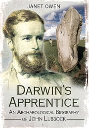 Darwin's Apprentice - An Archaeological Biography of John Lubbock ebook by Janet Owen
