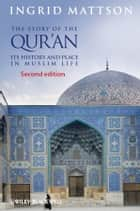 The Story of the Qur'an ebook by Ingrid Mattson