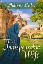 The Indispensable Wife ebook by Philippa  Lodge