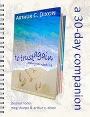 To Trust Again - A 30-Day Companion ebook by Meg Sharpe, Arthur C. Dixon