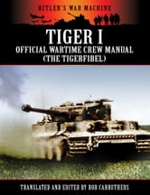 Tiger 1: The Official Wartime Crew Manual ebook by Bob Carruthers