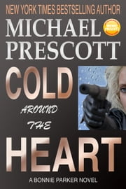 Cold Around the Heart - Bonnie Parker, PI, #1 ebook by Michael Prescott