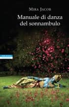 Manuale di danza del sonnambulo ebook by Mira Jacob, Ada Arduini