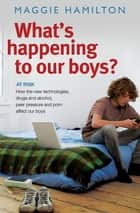 What's Happening to Our Boys? ebook by Maggie Hamilton
