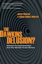 The Dawkins Delusion? ebook by Alister McGrath,Joanna Collicutt McGrath