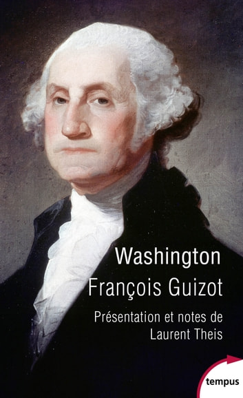 Washington ebook by François GUIZOT,Laurent THEIS