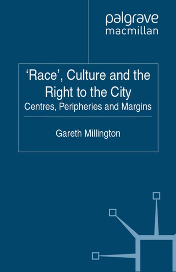 'Race', Culture and the Right to the City - Centres, Peripheries, Margins ebook by Gareth Millington