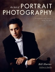 The Best of Portrait Photography - Techniques and Images from the Pros ebook by Bill Hurter