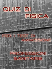 Test Professioni Sanitarie - Quiz di Fisica ebook by Bondtest