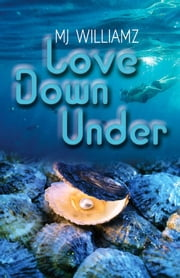 Love Down Under ebook by MJ Williamz