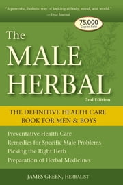 The Male Herbal - The Definitive Health Care Book for Men and Boys ebook by James Green