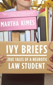 Ivy Briefs - True Tales of a Neurotic Law Student ebook by Martha Kimes
