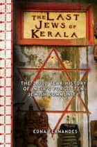 The Last Jews of Kerala - The Two Thousand Year History of India's Forgotten Jewish Community ebook by Edna Fernandes